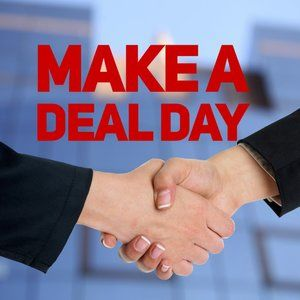 Today is make a deal day.
